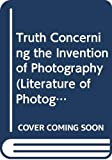 The truth concerning the invention of photography: Nicéphore Niépce, his life, letters, and works. / [Translated by Edward Epstean]