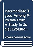 Intermediate types among primitive folk : a study in social evolution / by Edward Carpenter