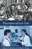 Pharmaceutical care / edited by Calvin H. Knowlton & Richard P. Penna