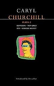 Churchill Plays 2: Softcops; Top Girls; Fen;…