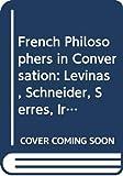 French philosophers in conversation : Levinas, Schneider, Serres, Irigaray, Le Doeuff, Derrida / Raoul Mortley