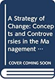 A strategy of change : concepts and controversies in the management of change / David C. Wilson