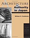 Architecture and Authority in Japan (Nissan Institute/Routledge Japanese Studies), Coaldrake, William H.