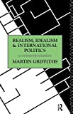 Realism, idealism, and international politics : a reinterpretation / Martin Griffiths