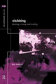 Clubbing: Dancing, Ecstasy, Vitality…