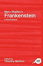 Mary Shelley's Frankenstein: A Routledge…