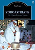 Zoroastrians, their religious beliefs and practices / Mary Boyce