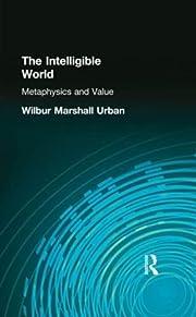 The Intelligible World: Metaphysics and…