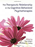 The therapeutic relationship in the cognitive behavioral psychotherapies / edited by Paul Gilbert and Robert L. Leahy