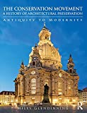 The conservation movement : a history of architectural preservation : antiquity to modernity / Miles Glendinning