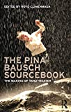 The Pina Bausch sourcebook : the making of Tanztheater / edited by Royd Climenhaga