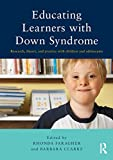 Educating learners with Down syndrome : research, theory, and practice with children and adolescents / edited by Rhonda Faragher and Barbara Clarke