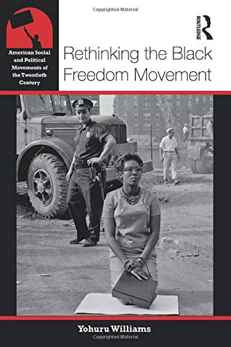 Rethinking the Black Freedom Movement (American Social and Political Movements of the 20th Century), Williams, Yohuru
