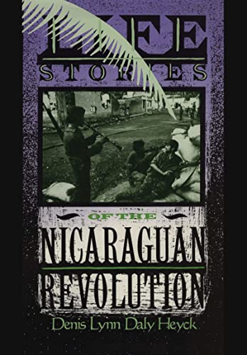 Life Stories of the Nicaraguan Revolution, Heyck, Denis L. D.