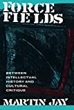 Force fields : between intellectual history and cultural critique / Martin Jay