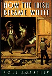 How the Irish Became White de Noel Ignatiev
