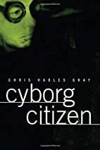 Cyborg Citizen: Politics in the Posthuman…