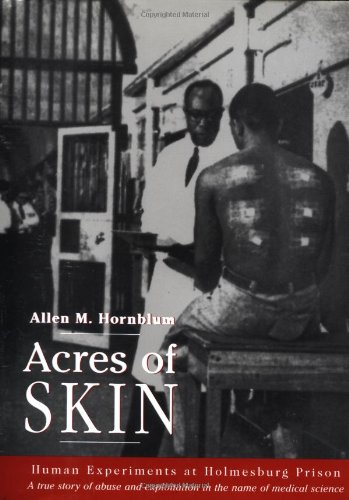 Acres of Skin: The Human Guinea Pigs of Holmesburg Prison