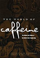 The World of Caffeine: The Science and…