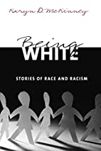Being White: Stories of Race and Racism by…
