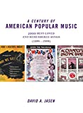 A century of American popular music : 2000 best-loved and remembered songs (1899-1999) / David A. Jasen