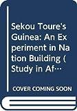 Sékou Touré's Guinea : an experiment in nation building / 'Ladipo Adamolekun