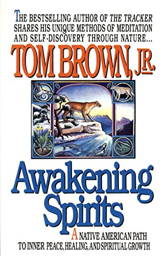 Awakening Spirits: A Native American Path to Inner Peace, Healing, and Spiritual Growth (Religion and Spirituality), Brown Jr., Tom
