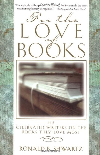 For the Love of Books: 115 Celebrated Writers on the Books They Love Most, Various