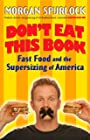 Don't Eat This Book: Fast Food and the Supersizing of America - Morgan Spurlock