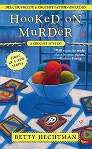 Hooked on Murder (A Crochet Mystery) –…