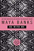 Be with Me by Maya Banks