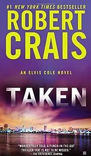 Taken (An Elvis Cole Novel) by Robert Crais