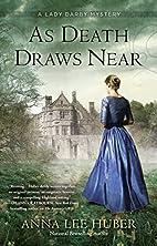 As Death Draws Near by Anna Lee Huber