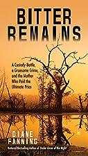 Bitter Remains: A Custody Battle, A Gruesome…