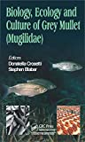 Biology, ecology and culture of grey mullet (Mugilidae) / Donatella Crosetti, Stephen Blaber, editors