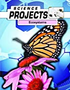 Ecosystems (Science Projects) by Patty…