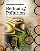 Reducing Pollution (Why Science Matters) by…