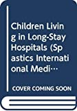 Children living in long-stay hospitals / [by] Maureen Oswin ; foreword by Jack Tizard