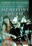 Jacqueline Du Pre : intimate story of a tragic genius / Piers and Hilary du Pre