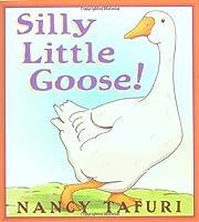 Silly Little Goose! por Nancy Tafuri