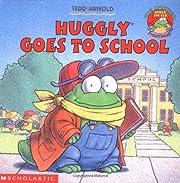 Huggly Goes to School de Tedd Arnold
