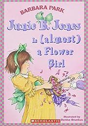 Junie B. Jones is (almost) a Flower Girl by…