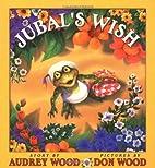 Jubal's Wish by Audrey Wood