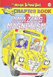 Amazing Magnetism (Magic School Bus Chapter…