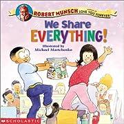 We Share Everything! by Robert N. Munsch