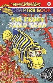 The Fishy Field Trip (The Magic School Bus…