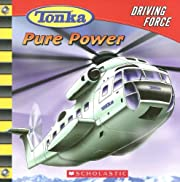 Pure Power (Tonka: Driving Force, No. 1) af…