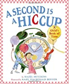 A Second Is a Hiccup: A Child's Book of Time…