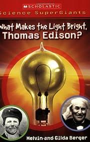 What Makes The Light Bright, Thomas Edison?…