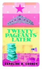 Twenty Pageants Later by Caroline B. Cooney